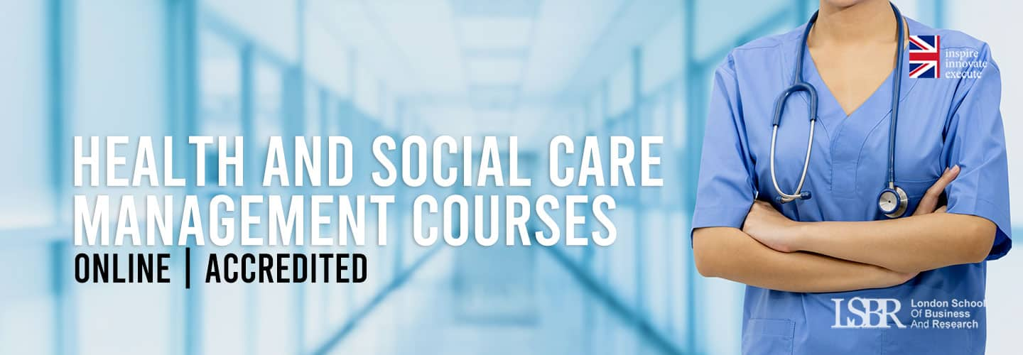 Online Health and Social Care Management Courses from LSBR, UK