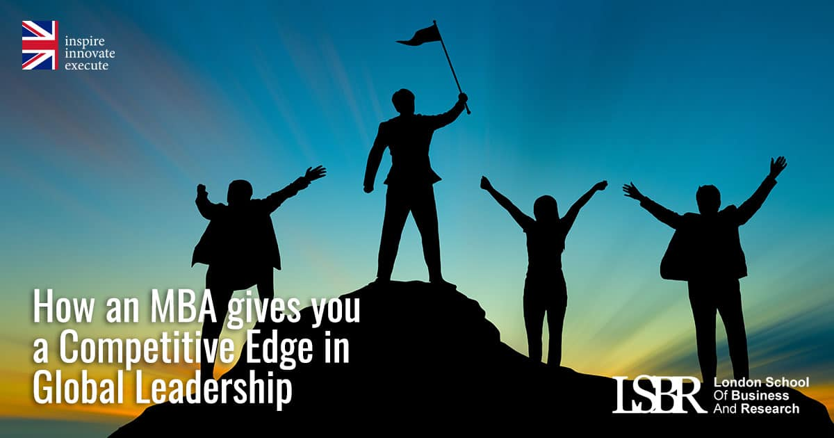 LSBR Blog: How an MBA gives you a Competitive Edge in Global Leadership
